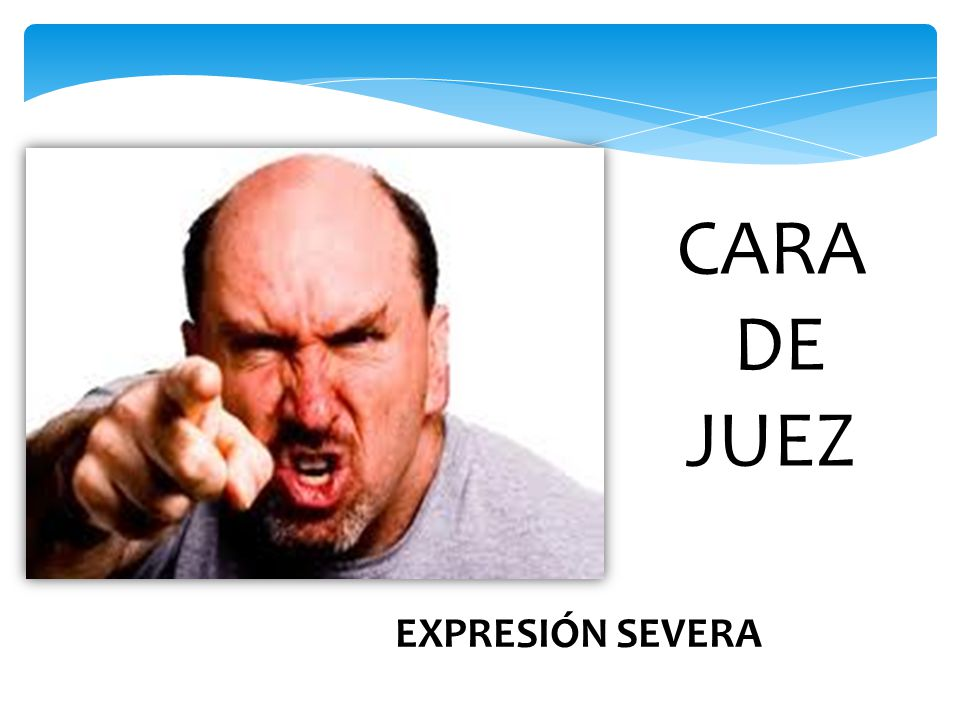 CARA DE JUEZ EXPRESIÓN SEVERA