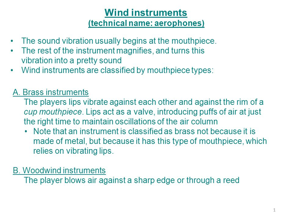 Wind instruments (technical name: aerophones) A.