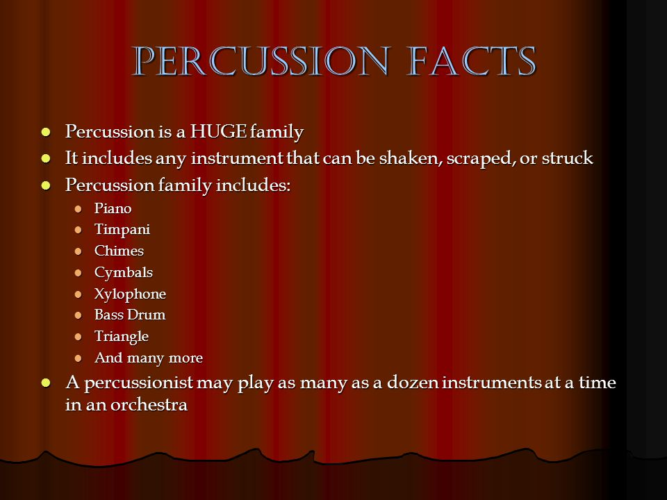 Percussion Facts Percussion is a HUGE family Percussion is a HUGE family It includes any instrument that can be shaken, scraped, or struck It includes