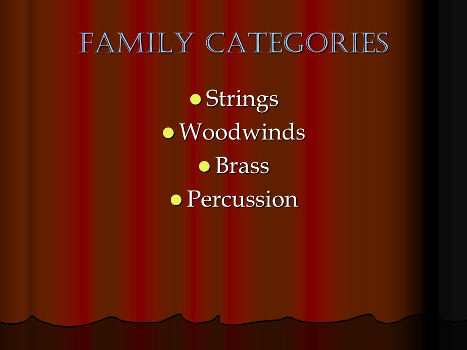 Family Categories Strings Strings Woodwinds Woodwinds Brass Brass Percussion Percussion