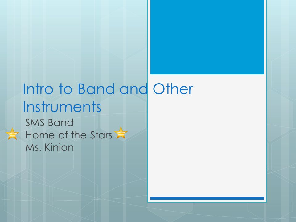 Intro to Band and Other Instruments SMS Band Home of the Stars Ms. Kinion