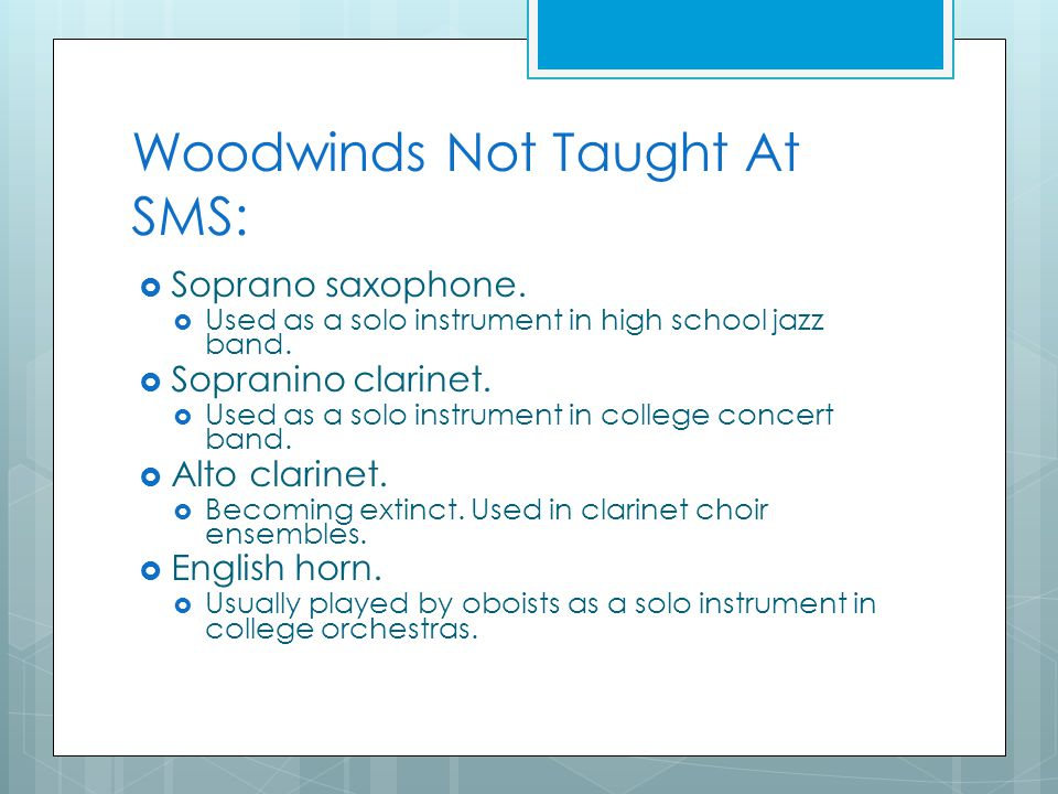 Woodwinds Not Taught At SMS:  Soprano saxophone.
