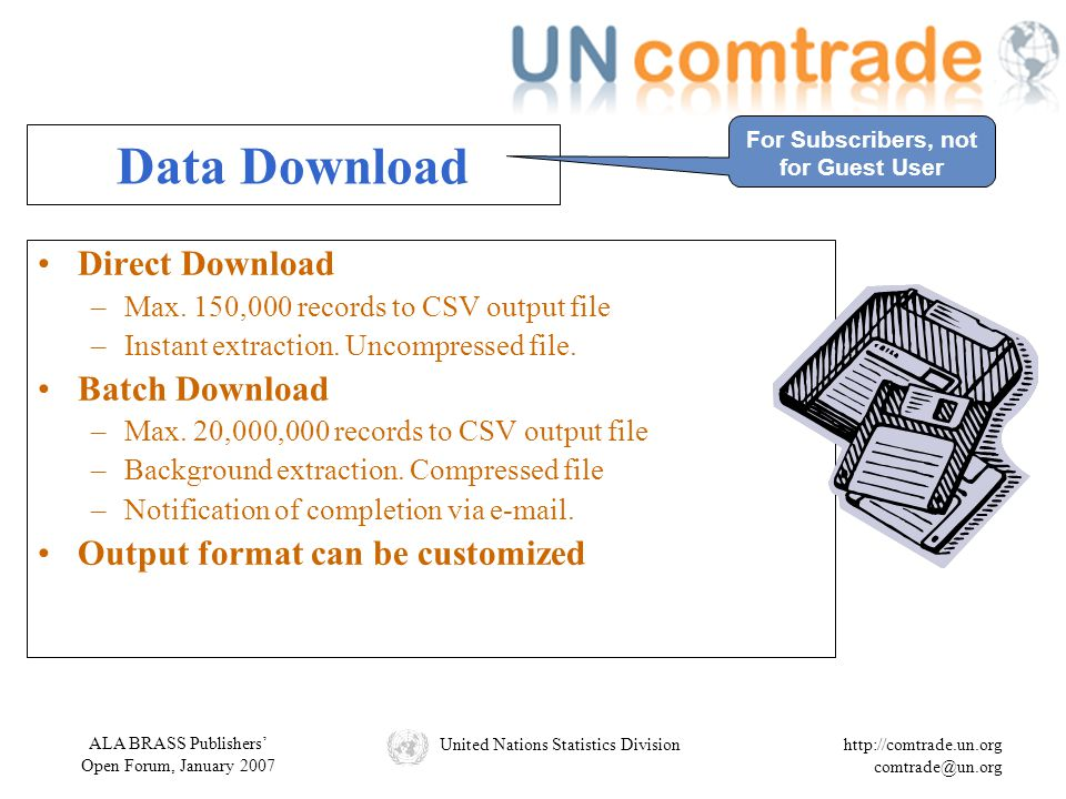 ALA BRASS Publishers' Open Forum, January 2007 United Nations Statistics Divisionhttp://comtrade.un.org comtrade@un.org Data Download Direct Download –Max.