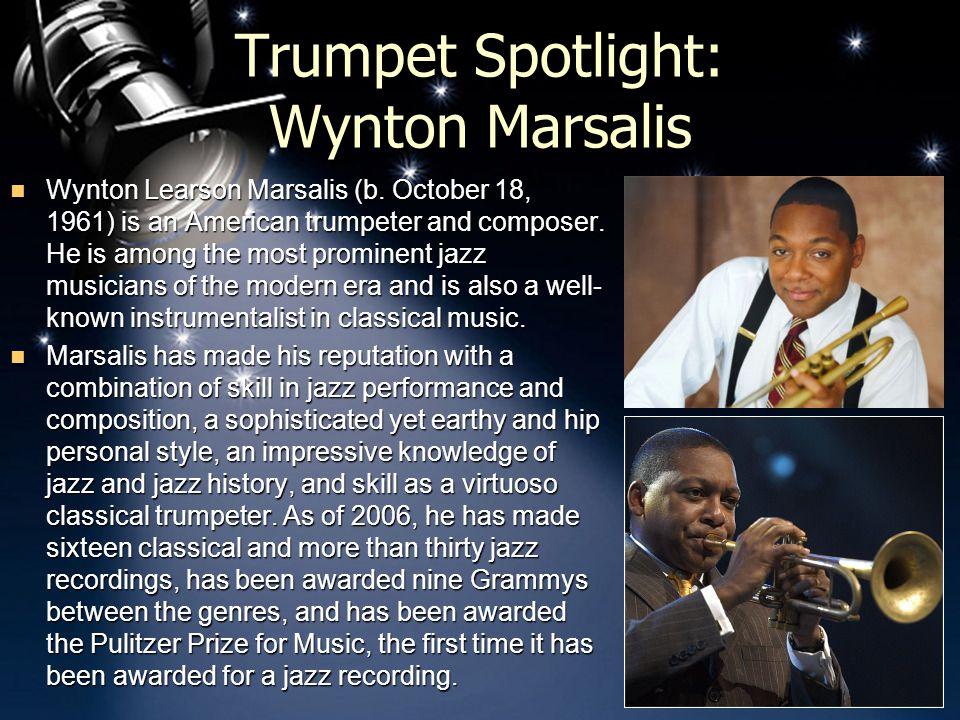 Trumpet Spotlight: Wynton Marsalis Wynton Learson Marsalis (b.