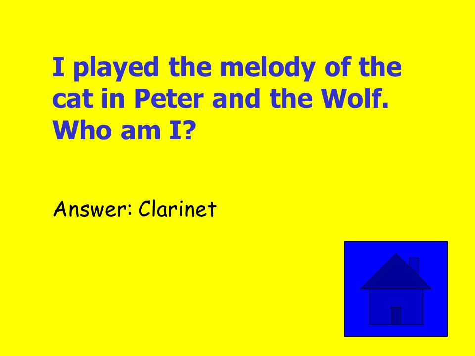 I played the melody of the bird in Peter and the Wolf. Who am I? Answer: Flute