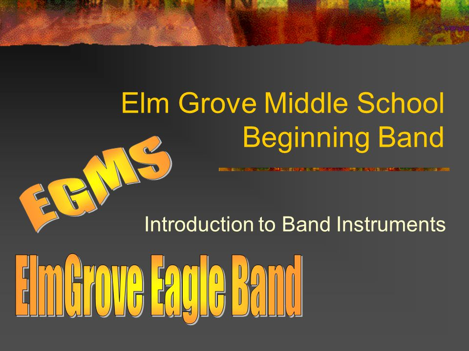 Elm Grove Middle School Beginning Band Introduction to Band Instruments