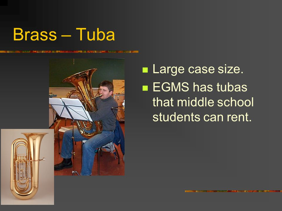 Brass – Tuba Made of metal and uses valves to change the pitch. Played by buzzing the lips into a cup shaped mouthpiece.