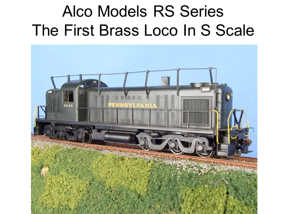 Alco Models RS Series The First Brass Loco In S Scale