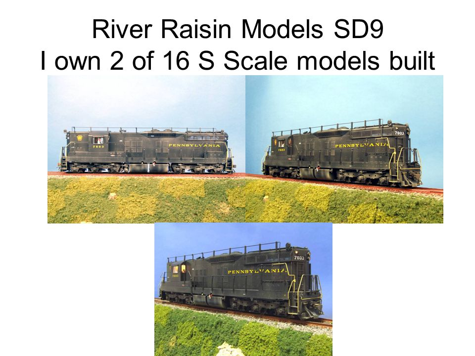 River Raisin Models SD9 I own 2 of 16 S Scale models built