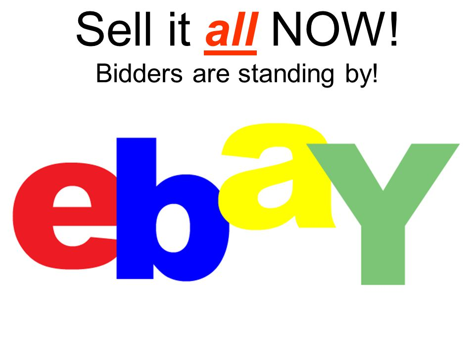 Sell it all NOW! Bidders are standing by!