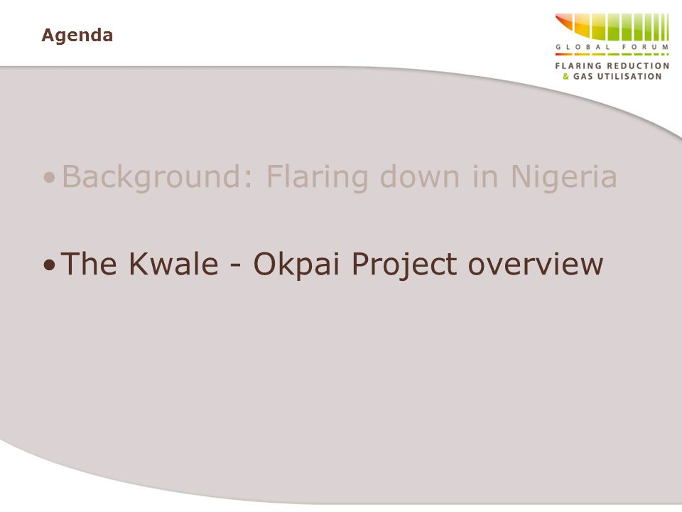 Agenda Background: Flaring down in Nigeria The Kwale - Okpai Project overview