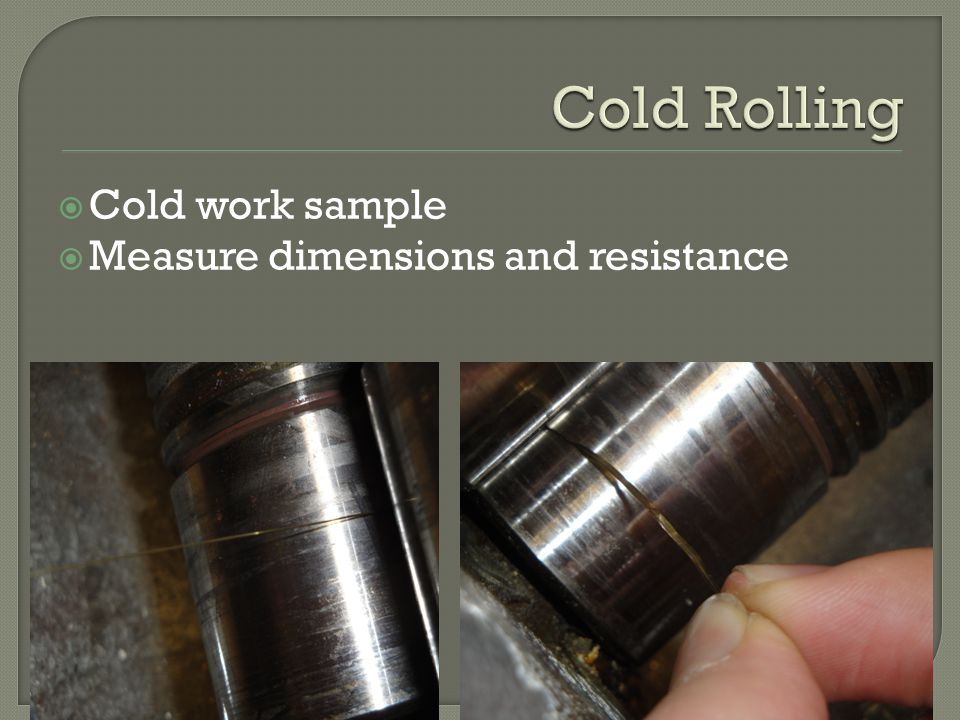  Cold work sample  Measure dimensions and resistance