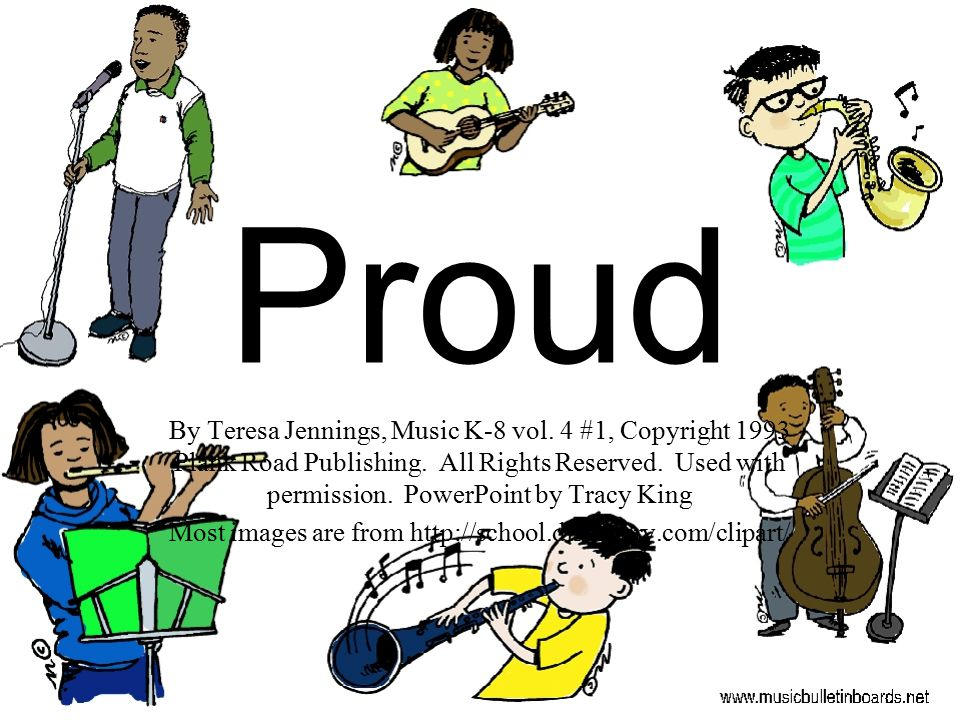 Proud By Teresa Jennings, Music K-8 vol. 4 #1, Copyright 1993 Plank Road Publishing. All Rights Reserved. Used with permission. PowerPoint by Tracy Ki