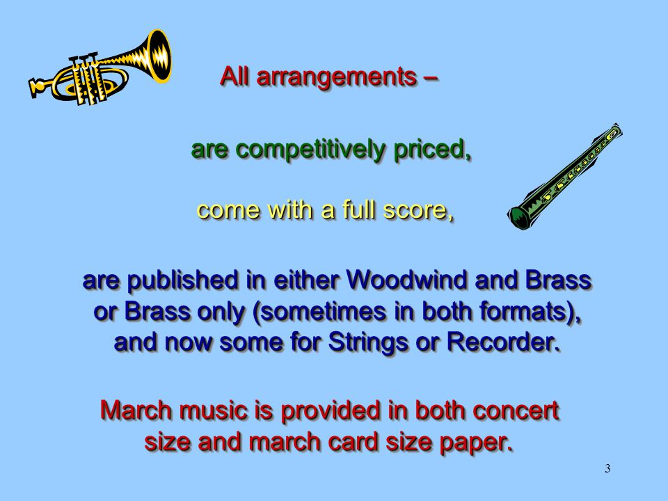 3 All arrangements – come with a full score, are published in either Woodwind and Brass or Brass only (sometimes in both formats), and now some for Strings or Recorder.