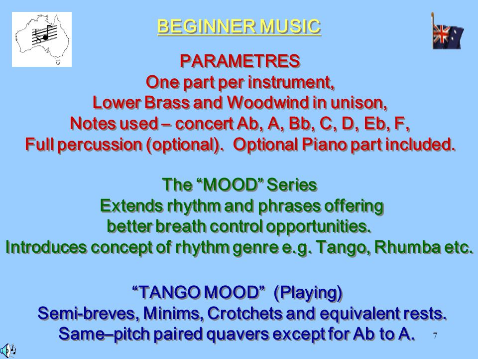 7 BEGINNER MUSIC PARAMETRES One part per instrument, Lower Brass and Woodwind in unison, Notes used – concert Ab, A, Bb, C, D, Eb, F, Full percussion