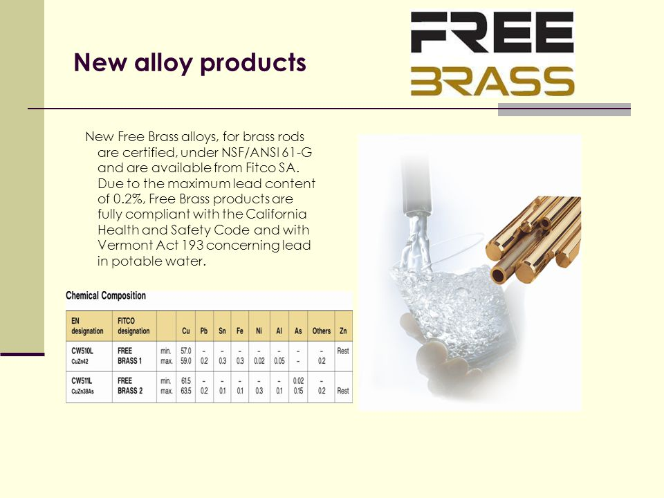 New alloy products New Free Brass alloys, for brass rods are certified, under NSF/ANSI 61-G and are available from Fitco SA.