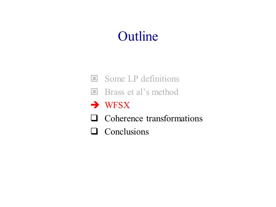 Outline  Some LP definitions  Brass et al's method  WFSX  Coherence transformations  Conclusions
