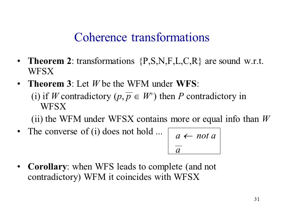 31 Coherence transformations Theorem 2: transformations {P,S,N,F,L,C,R} are sound w.r.t.