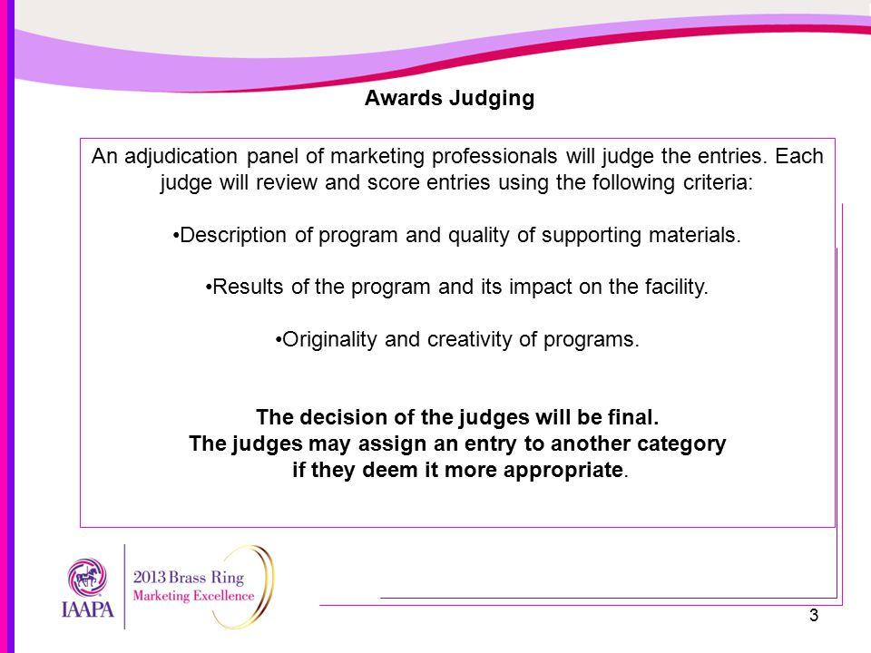 3 Awards Judging An adjudication panel of marketing professionals will judge the entries.