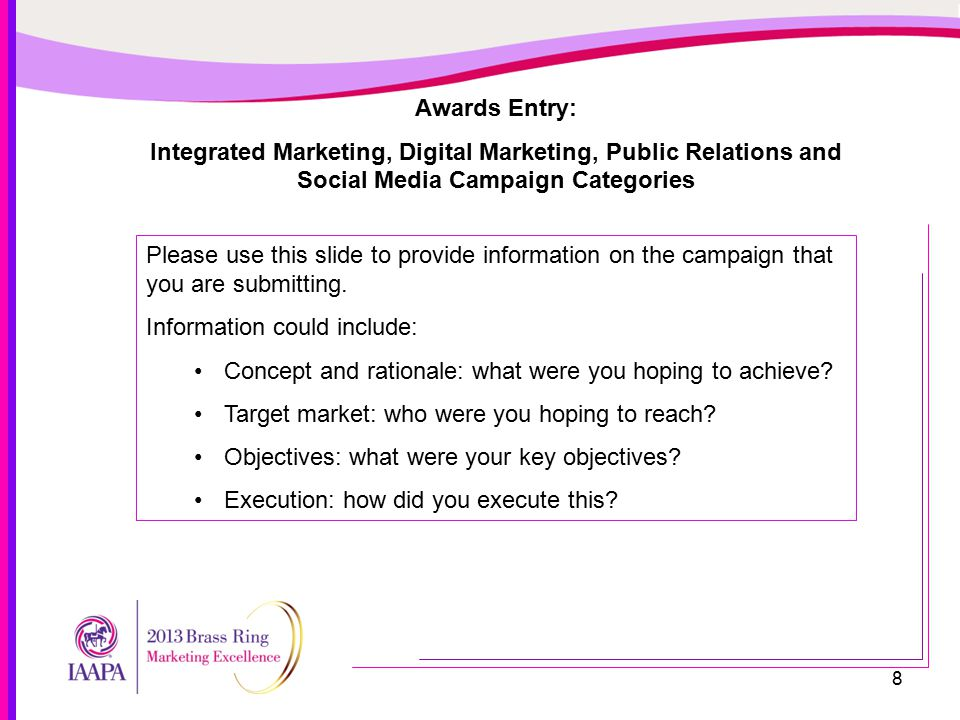 9 Campaign Information cont'd Program Elements Please use this slide to provide information on the campaign that you are submitting.