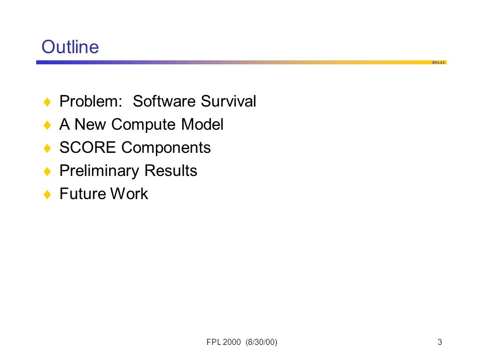 BRASS FPL 2000 (8/30/00)3 Outline  Problem: Software Survival  A New Compute Model  SCORE Components  Preliminary Results  Future Work