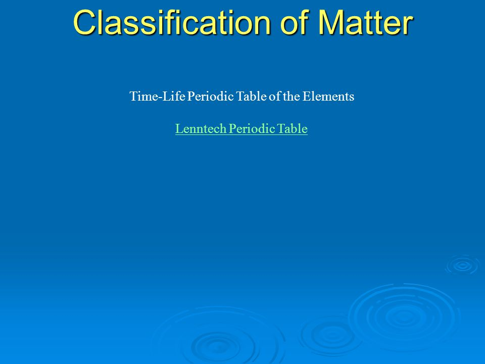 Time-Life Periodic Table of the Elements Lenntech Periodic Table Classification of Matter