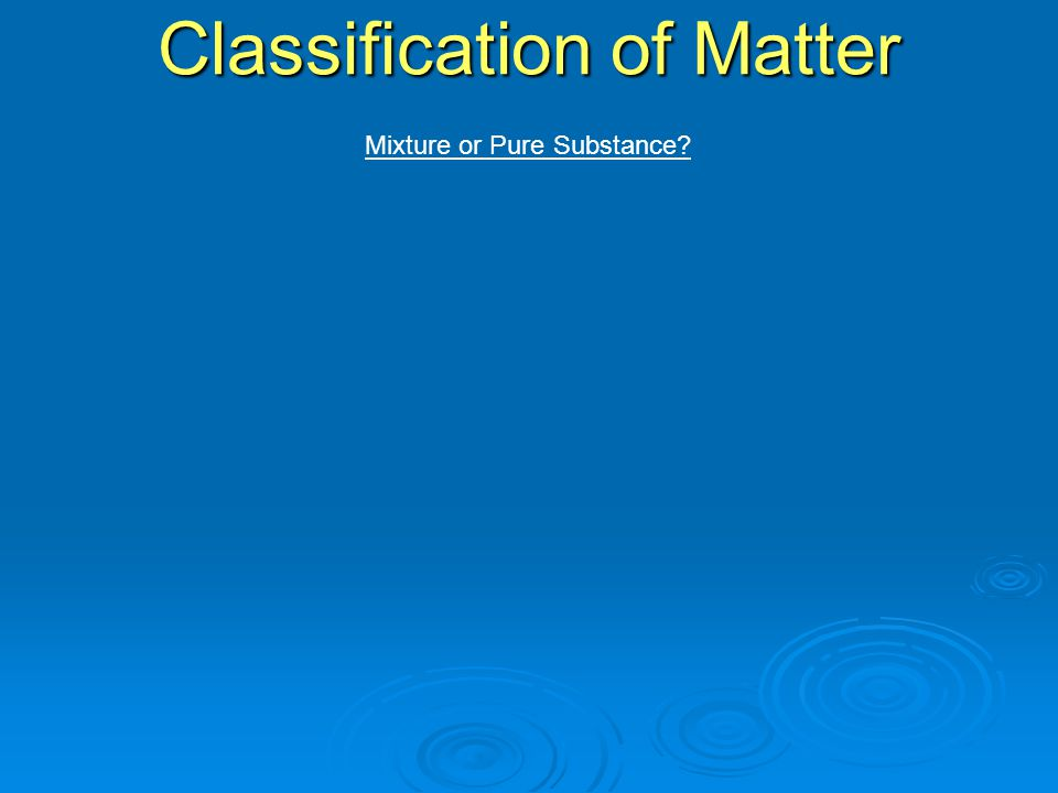 Mixture or Pure Substance Classification of Matter
