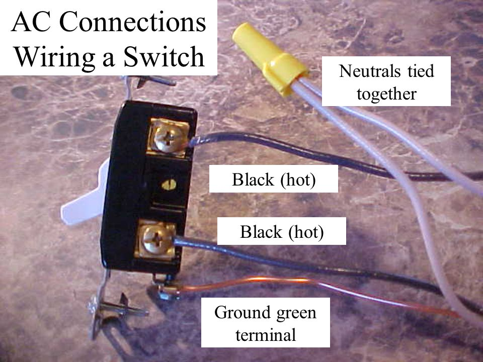 AC Connections Wiring a Switch Ground green terminal Black (hot) Neutrals tied together