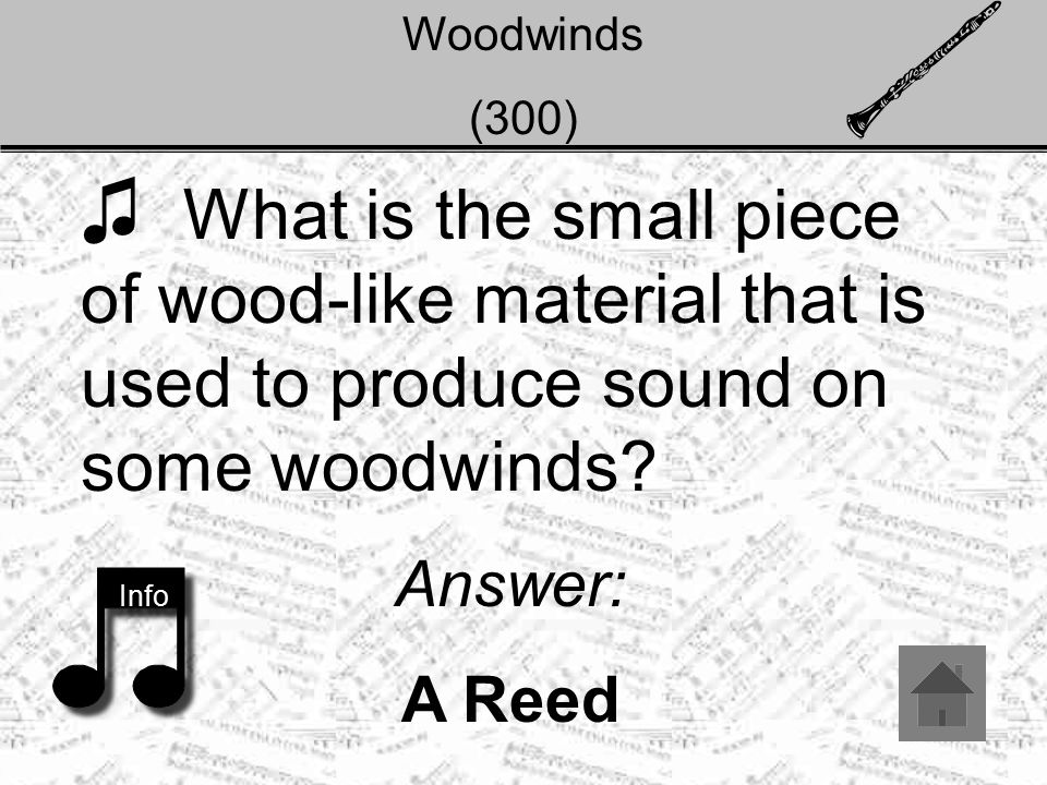 Woodwinds (300) ♫ What is the small piece of wood-like material that is used to produce sound on some woodwinds.