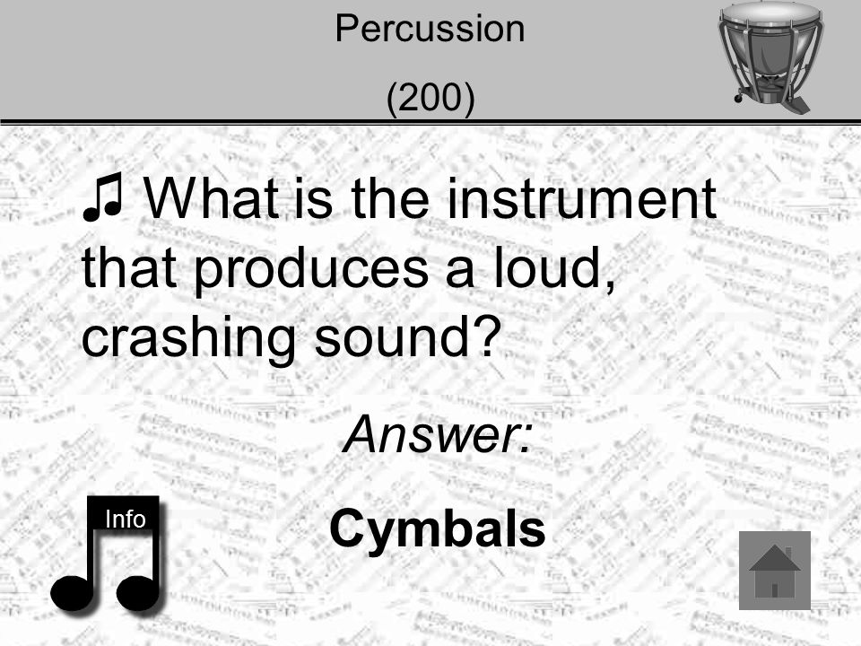 Percussion (200) ♫ What is the instrument that produces a loud, crashing sound? Answer: Cymbals Info