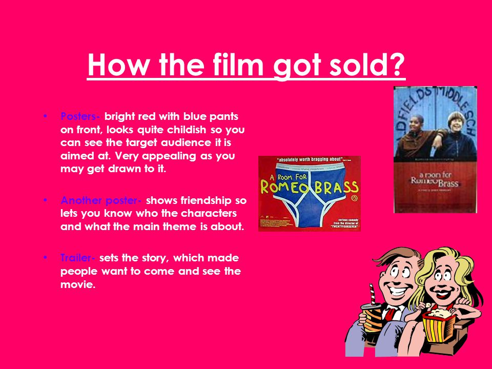How the film got sold? Posters- bright red with blue pants on front, looks quite childish so you can see the target audience it is aimed at. Very appe