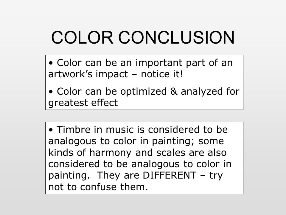 COLOR CONCLUSION Color can be an important part of an artwork's impact – notice it.