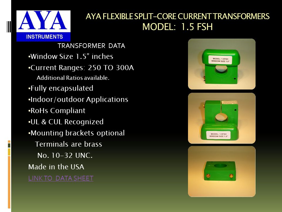 AYA FLEXIBLE SPLIT-CORE CURRENT TRANSFORMERS MODEL: 1.5 FSH TRANSFORMER DATA Window Size 1.5 inches Current Ranges: 250 TO 300A Additional Ratios available.