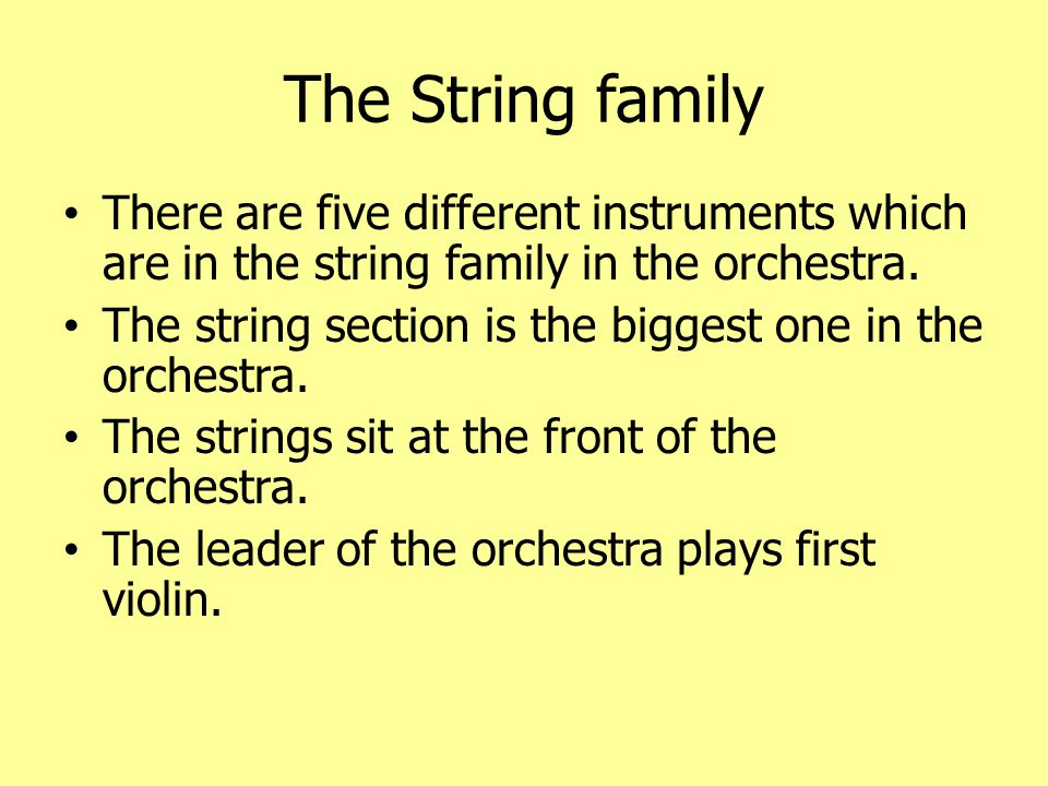 The String family cont ' d The five string instruments are: Violin Viola Cello Double bass Harp The violin is the highest pitched instrument.