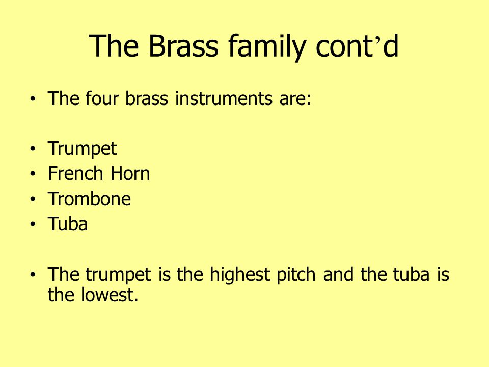 Trumpet The trumpet plays the highest notes in the brass section.
