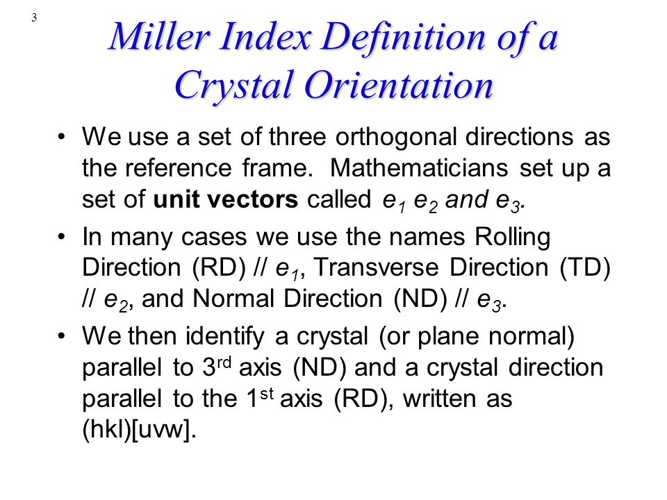 3 Miller Index Definition of a Crystal Orientation We use a set of three orthogonal directions as the reference frame. Mathematicians set up a set of