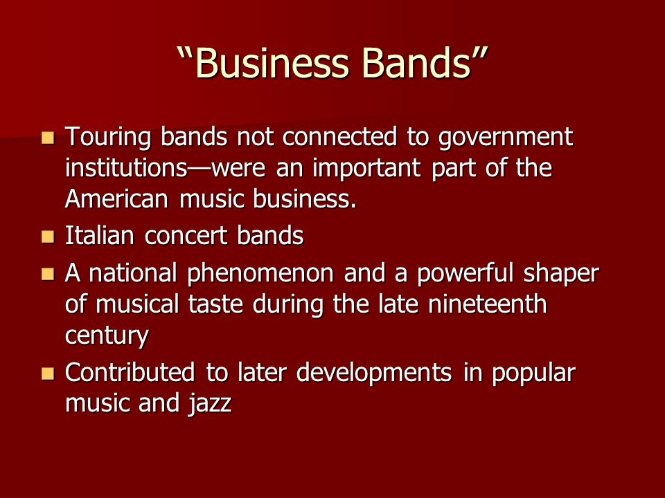 Business Bands Touring bands not connected to government institutions—were an important part of the American music business.