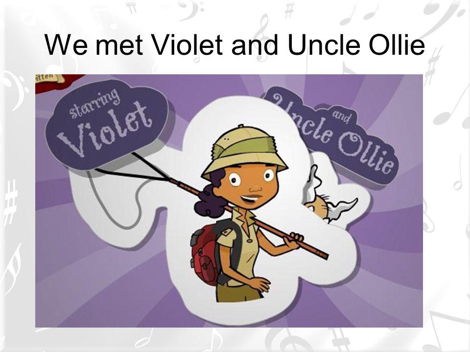 We met Violet and Uncle Ollie