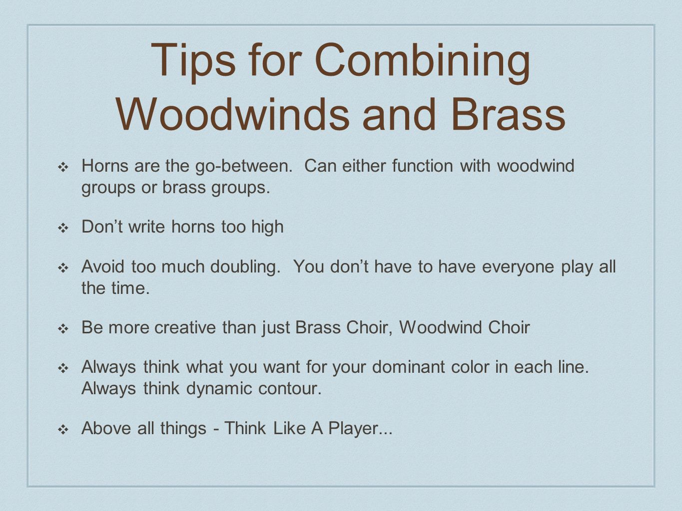 Tips for Combining Woodwinds and Brass ❖ Horns are the go-between.