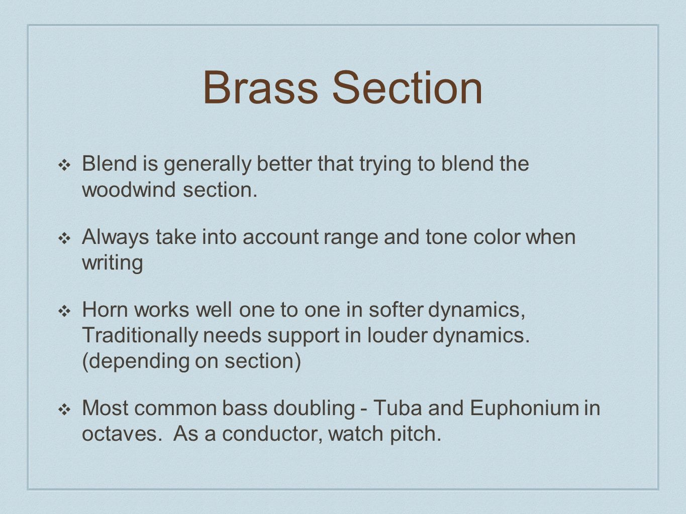 Brass Section ❖ Blend is generally better that trying to blend the woodwind section.