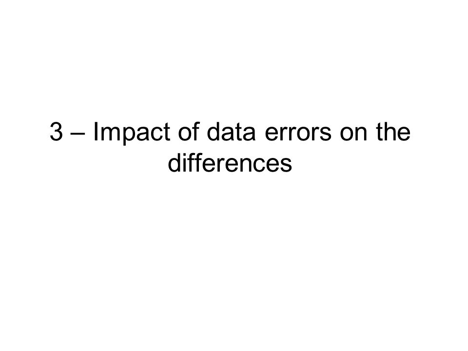3 – Impact of data errors on the differences