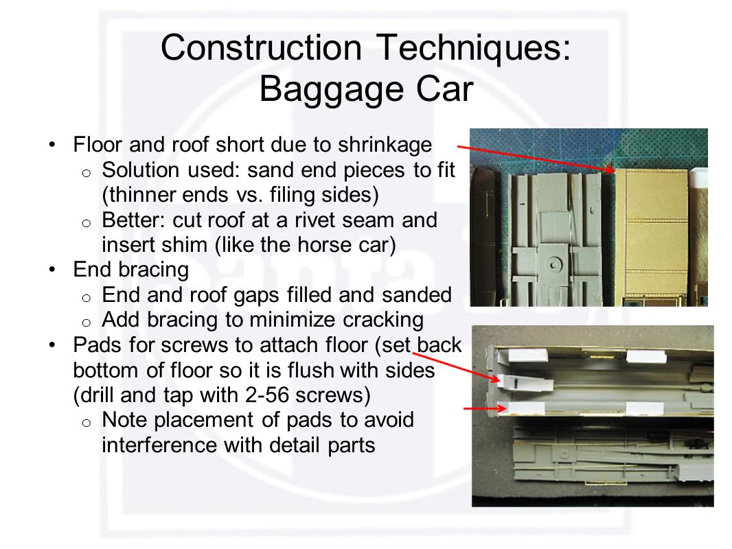 Construction Techniques: Baggage Car Floor and roof short due to shrinkage o Solution used: sand end pieces to fit (thinner ends vs.