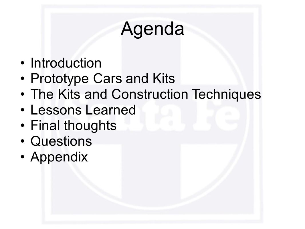 Agenda Introduction Prototype Cars and Kits The Kits and Construction Techniques Lessons Learned Final thoughts Questions Appendix