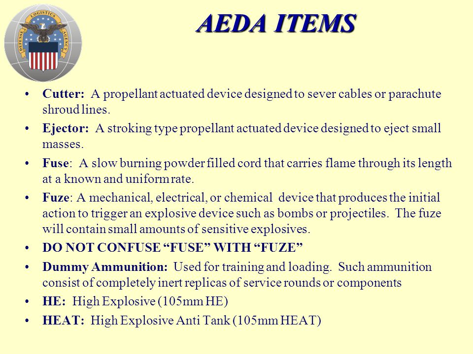 AEDA ITEMS continued Gas Generator: A propellant actuated device designed to supply gas pressure to another device.