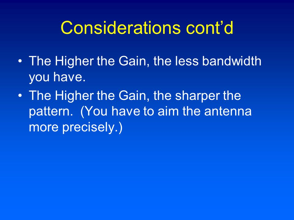 Considerations cont'd The Higher the Gain, the less bandwidth you have.