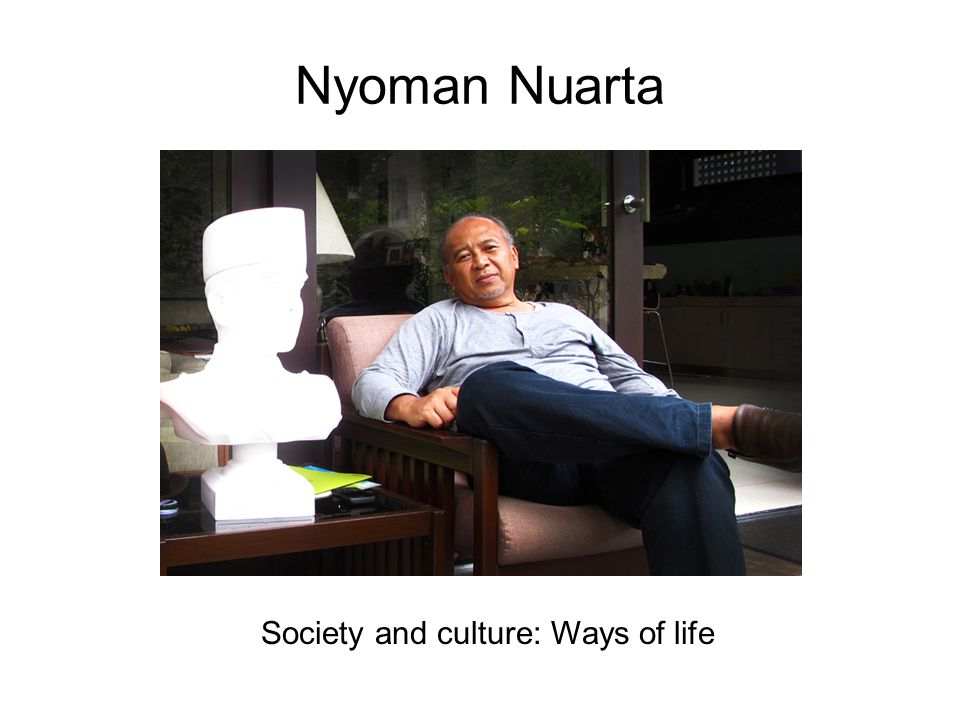 Nyoman Nuarta Society and culture: Ways of life