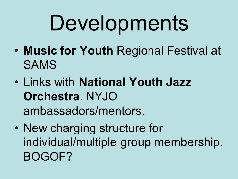 Developments Music for Youth Regional Festival at SAMS Links with National Youth Jazz Orchestra.