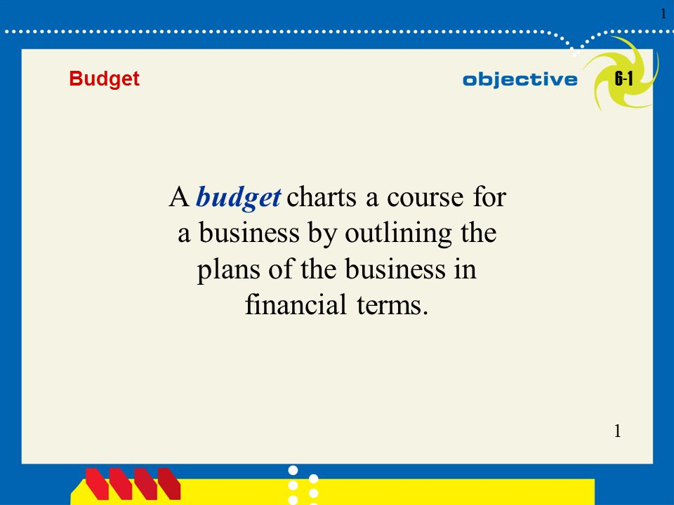 1 Click to edit Master title style 1 1 1 Budget A budget charts a course for a business by outlining the plans of the business in financial terms.
