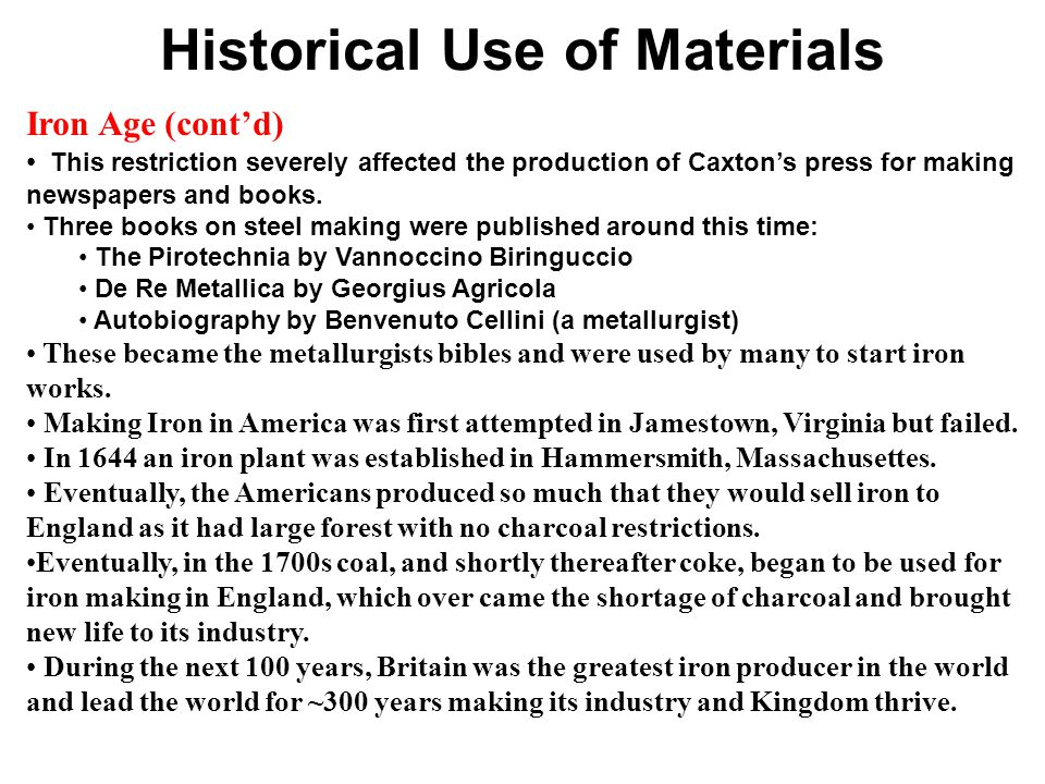 Historical Use of Materials Iron Age (cont'd) This restriction severely affected the production of Caxton's press for making newspapers and books.