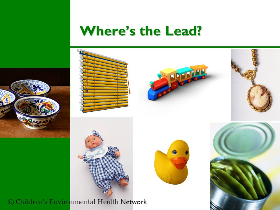 Where's the Lead? © Children s Environmental Health Network